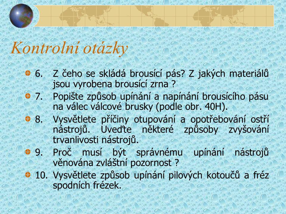 Kontrolní otázky 6.Z čeho se skládá brousící pás.Z jakých materiálů jsou vyrobena brousící zrna .