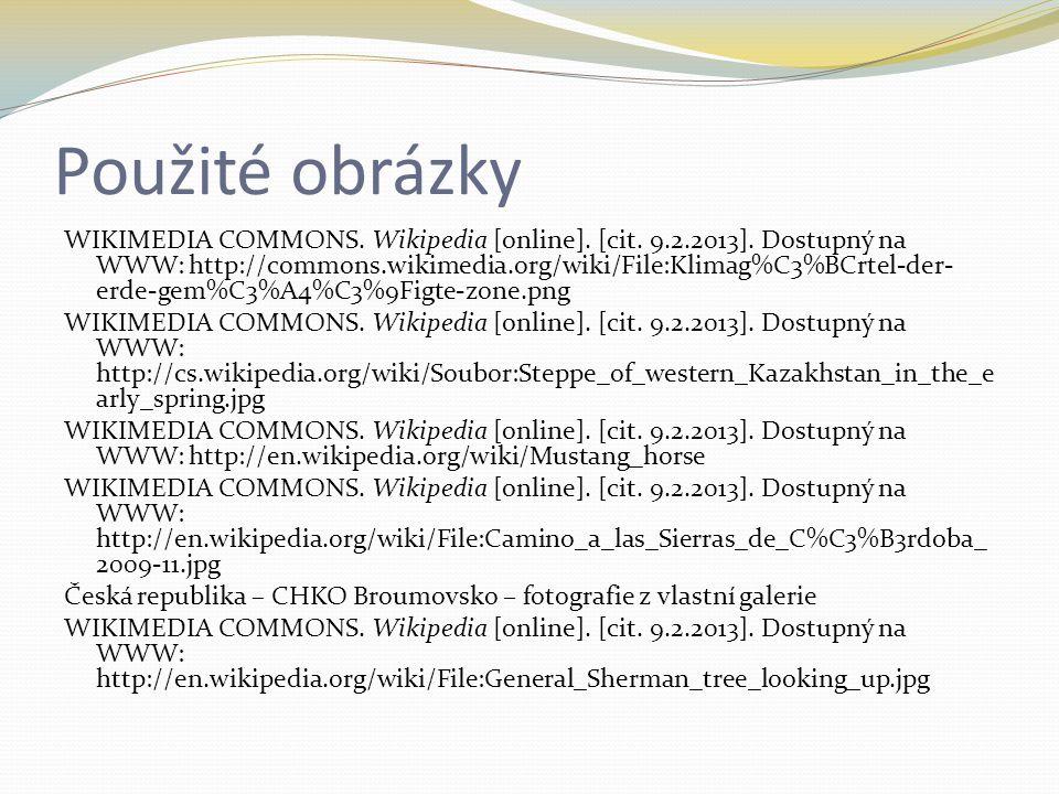 Použité obrázky WIKIMEDIA COMMONS. Wikipedia [online]. [cit. 9.2.2013]. Dostupný na WWW: http://commons.wikimedia.org/wiki/File:Klimag%C3%BCrtel-der-