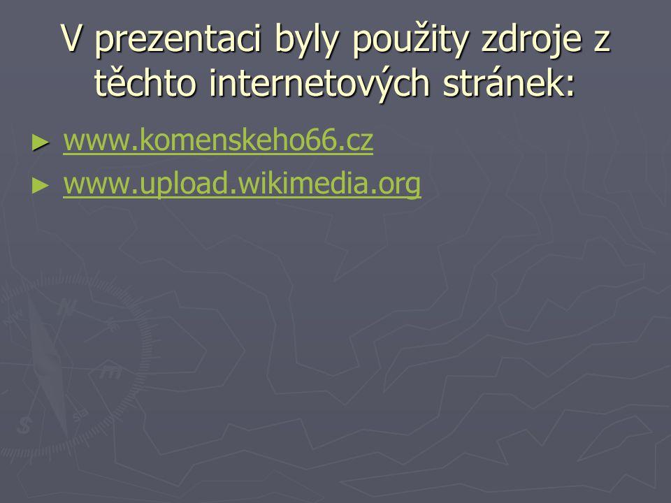 V prezentaci byly použity zdroje z těchto internetových stránek: ► ► www.komenskeho66.czwww.komenskeho66.cz ► ► www.upload.wikimedia.orgwww.upload.wik