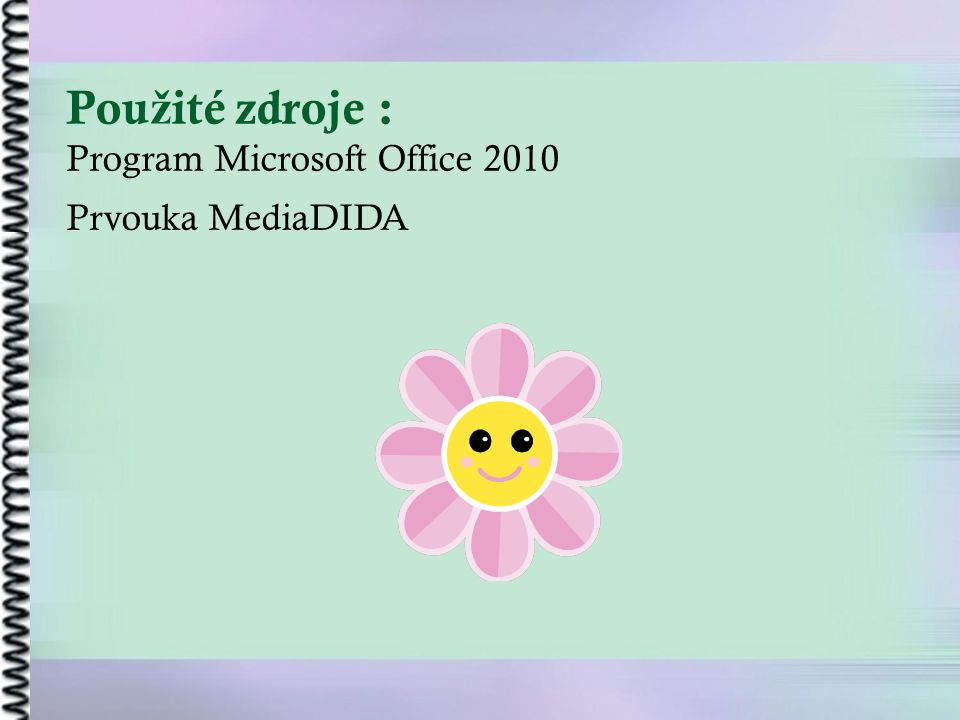Pou ž ité zdroje : Program Microsoft Office 2010 Prvouka MediaDIDA