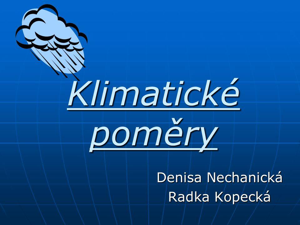 Klimatické poměry Denisa Nechanická Radka Kopecká