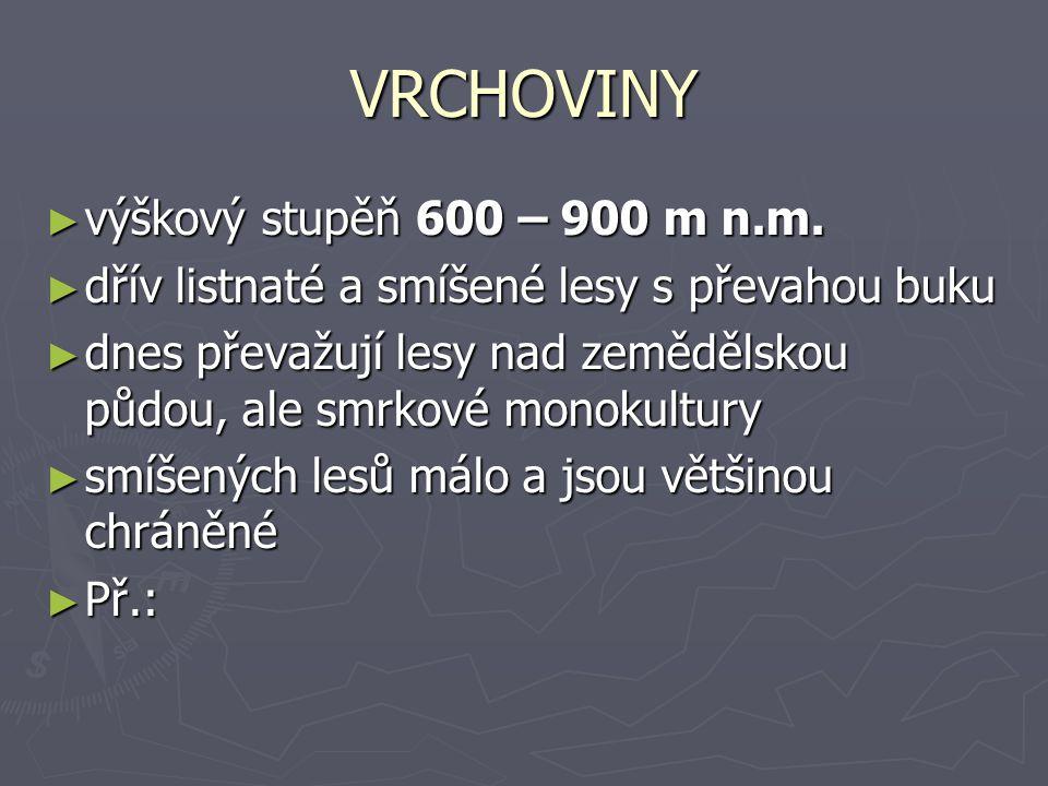 VRCHOVINY ► výškový stupěň 600 – 900 m n.m.