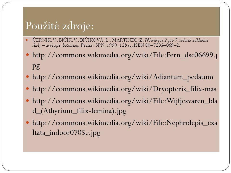 Použité zdroje: Č ERNÍK, V., BI Č ÍK, V., BI Č ÍKOVÁ, L., MARTINEC, Z. P ř írodopis 2 pro 7. ro č ník základní školy – zoologie, botanika, Praha : SPN