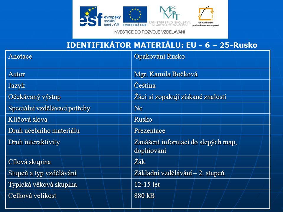 IDENTIFIKÁTOR MATERIÁLU: EU - 6 – 25-RuskoAnotace Opakování Rusko Autor Mgr.