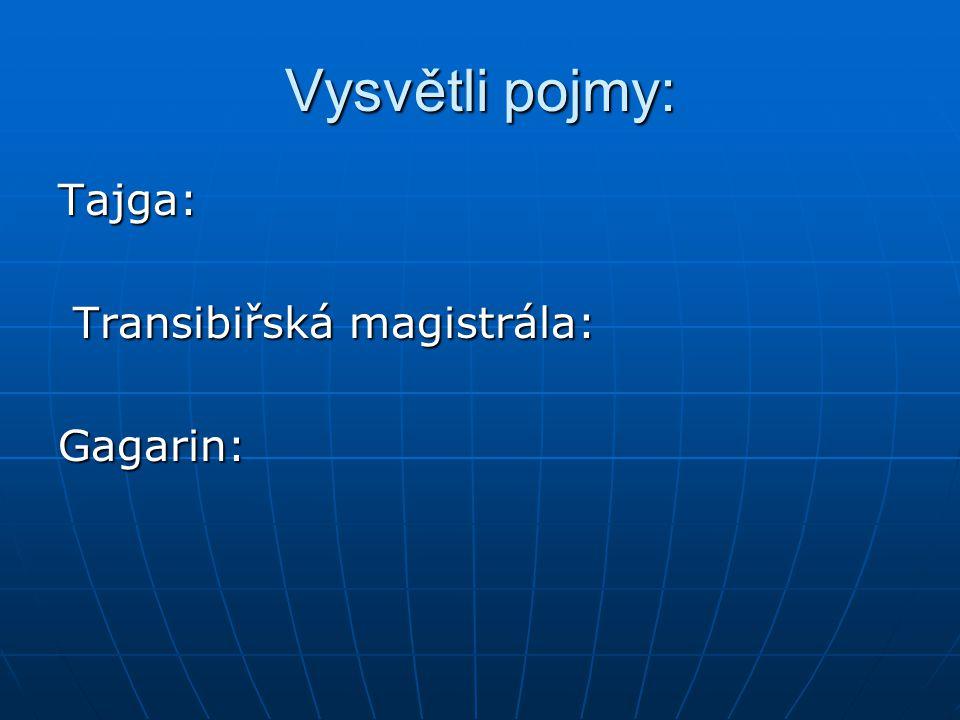Vysvětli pojmy: Tajga: Transibiřská magistrála: Transibiřská magistrála:Gagarin:
