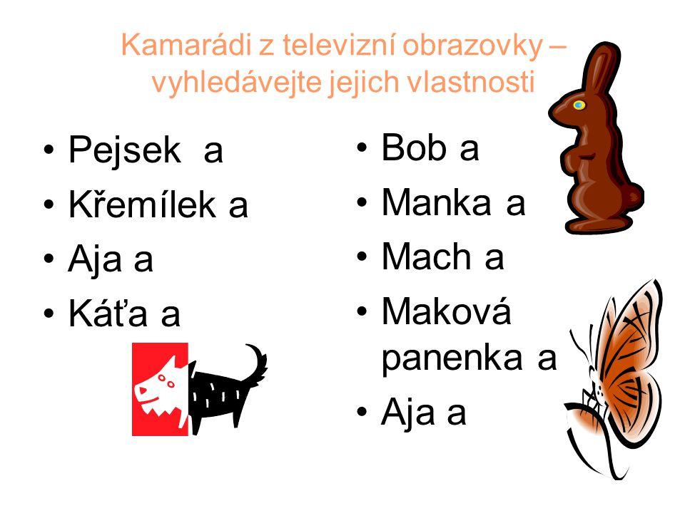 Kamarádi z televizní obrazovky – vyhledávejte jejich vlastnosti Pejsek a Křemílek a Aja a Káťa a Bob a Manka a Mach a Maková panenka a Aja a