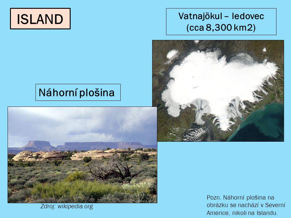 Náhorní plošina Zdroj: wikipedia.org Vatnajökul – ledovec (cca 8,300 km2) ISLAND Pozn.