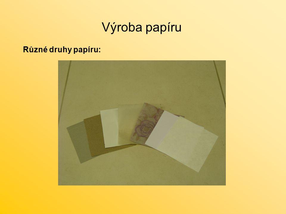 Výroba papíru Různé druhy papíru: