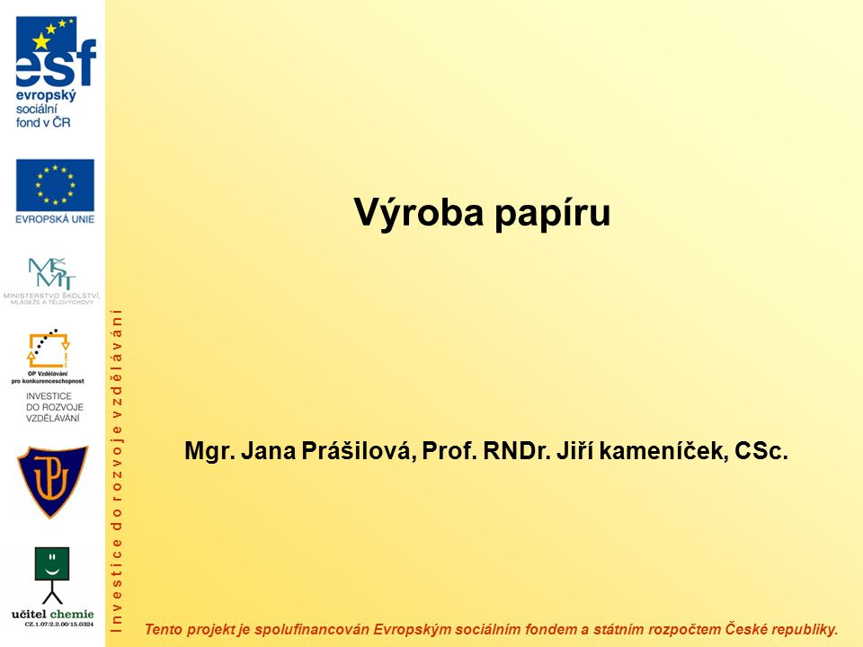 Obsah prezentace 1.Papírenský průmysl v ČR 2.Chemické složení dřeva a vlastnosti jeho komponent 3.Výroba vláknin 4.Základní způsoby výroby celulosy 5.Výroba papíru