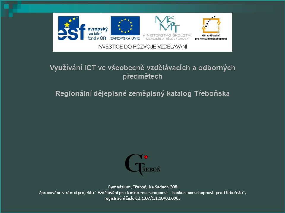 Využívání ICT ve všeobecně vzdělávacích a odborných předmětech Regionální dějepisně zeměpisný katalog Třeboňska Gymnázium, Třeboň, Na Sadech 308 Zprac