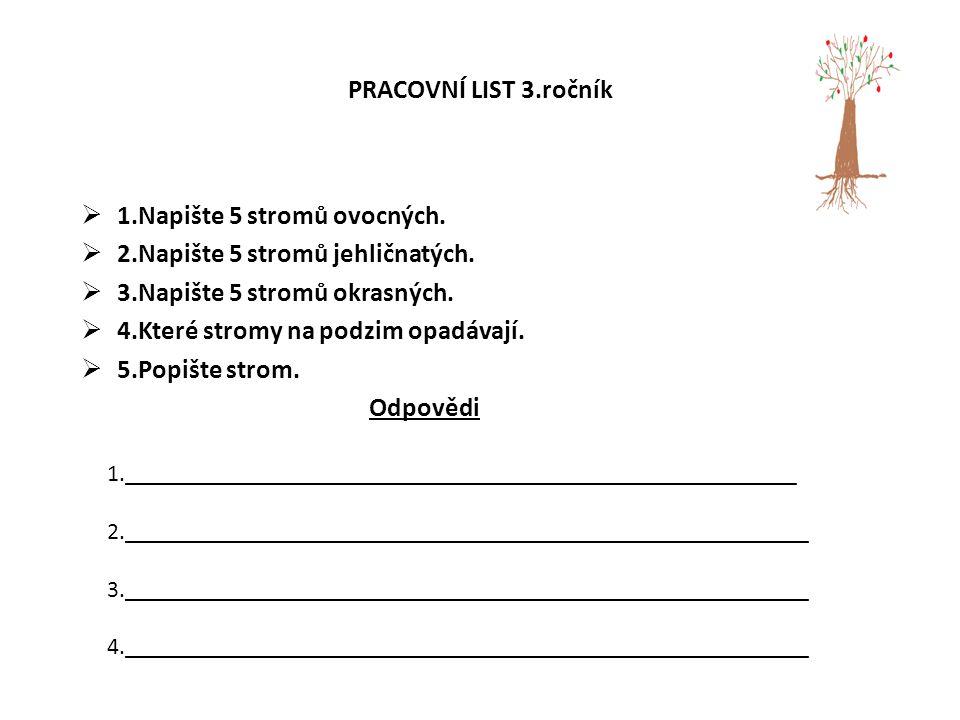 PRACOVNÍ LIST 3.ročník  1.Napište 5 stromů ovocných.  2.Napište 5 stromů jehličnatých.  3.Napište 5 stromů okrasných.  4.Které stromy na podzim op