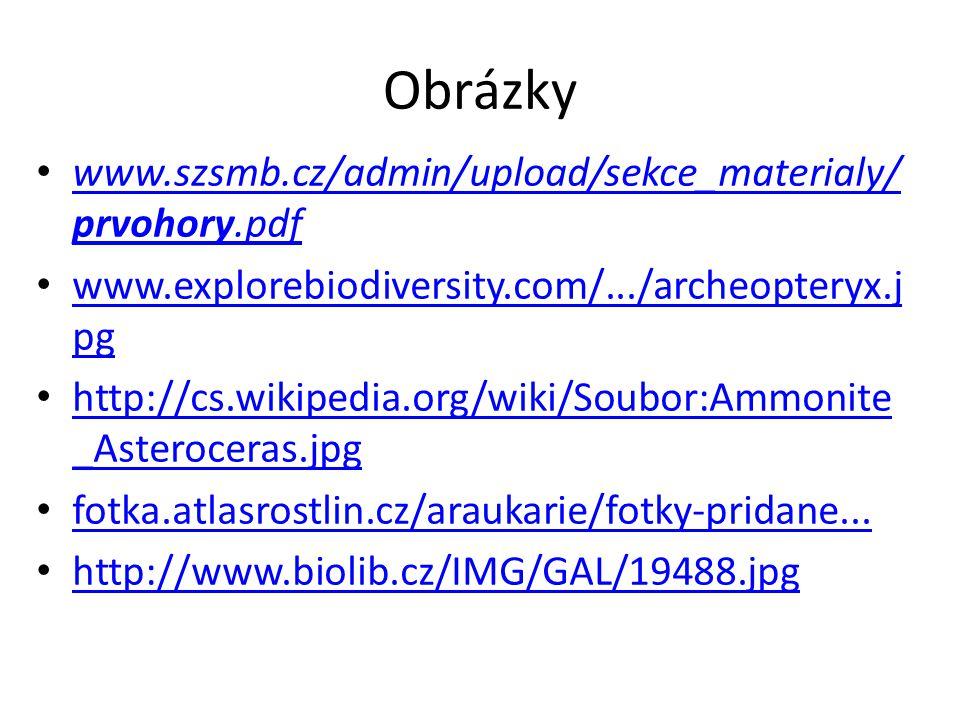 Obrázky www.szsmb.cz/admin/upload/sekce_materialy/ prvohory.pdf www.szsmb.cz/admin/upload/sekce_materialy/ prvohory.pdf www.explorebiodiversity.com/..
