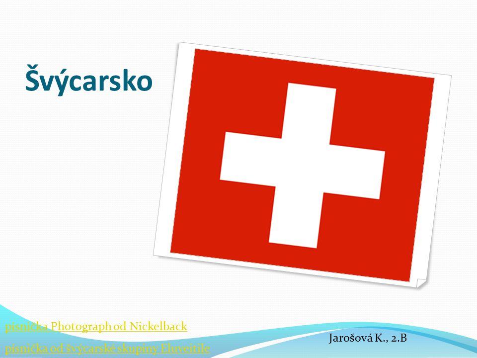 Švýcarsko písnička od švýcarské skupiny Eluveitile písnička Photograph od Nickelback Jarošová K., 2.B