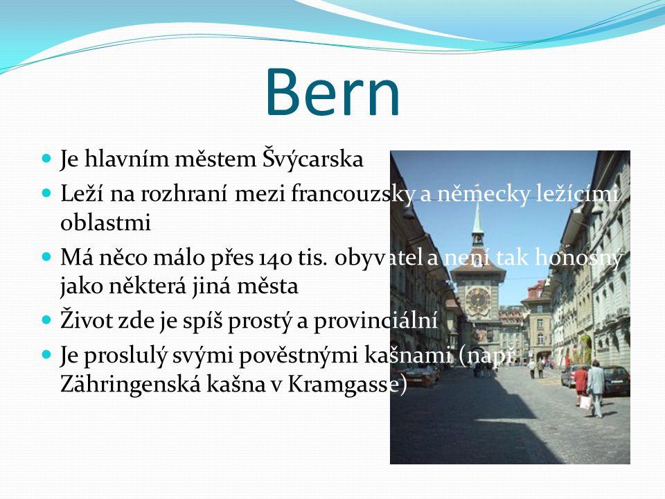 Bern Je hlavním městem Švýcarska Leží na rozhraní mezi francouzsky a německy ležícími oblastmi Má něco málo přes 140 tis. obyvatel a není tak honosný