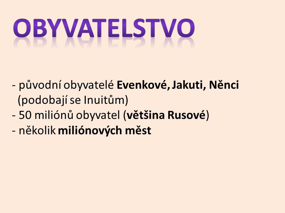 - původní obyvatelé Evenkové, Jakuti, Něnci (podobají se Inuitům) - 50 miliónů obyvatel (většina Rusové) - několik miliónových měst