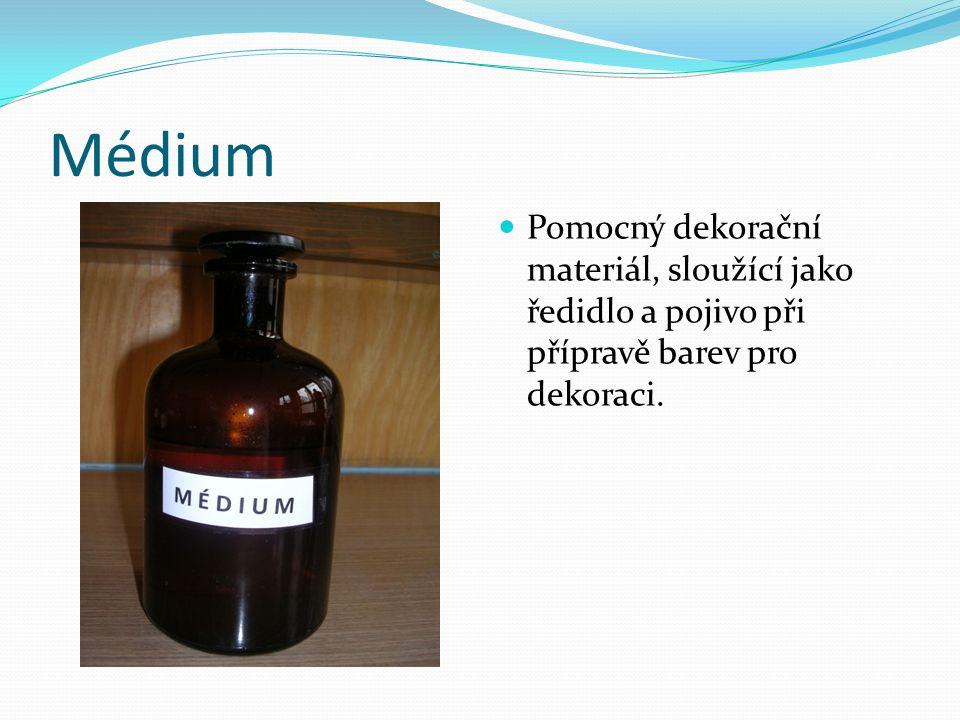 Médium Pomocný dekorační materiál, sloužící jako ředidlo a pojivo při přípravě barev pro dekoraci.