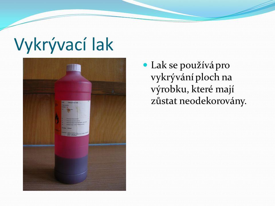 Vykrývací lak Lak se používá pro vykrývání ploch na výrobku, které mají zůstat neodekorovány.
