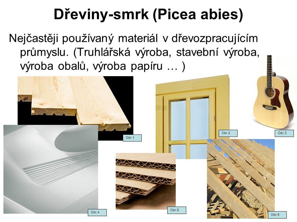 Dřeviny-smrk (Picea abies) Nejčastěji používaný materiál v dřevozpracujícím průmyslu. (Truhlářská výroba, stavební výroba, výroba obalů, výroba papíru