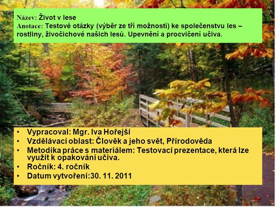 Název: Život v lese Anotace: Testové otázky (výběr ze tří možností) ke společenstvu les – rostliny, živočichové našich lesů. Upevnění a procvičení uči