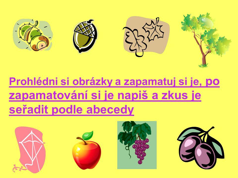 Kontrola: kaštan, žalud, listy, strom drak, jablko, víno, švestka Slova seřazená podle abecedy: 1.