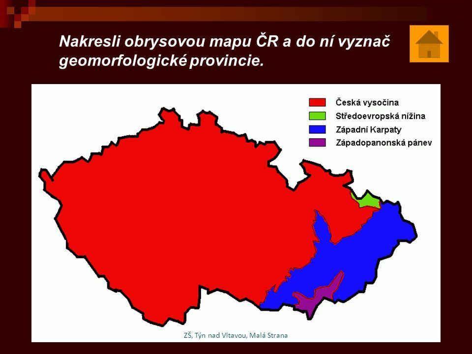 Nakresli obrysovou mapu ČR a do ní vyznač geomorfologické provincie. ZŠ, Týn nad Vltavou, Malá Strana