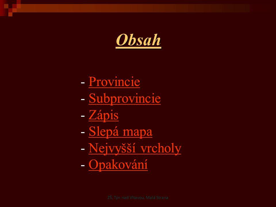 - ProvincieProvincie - SubprovincieSubprovincie - ZápisZápis - Slepá mapaSlepá mapa - Nejvyšší vrcholyNejvyšší vrcholy - OpakováníOpakováníObsah ZŠ, T