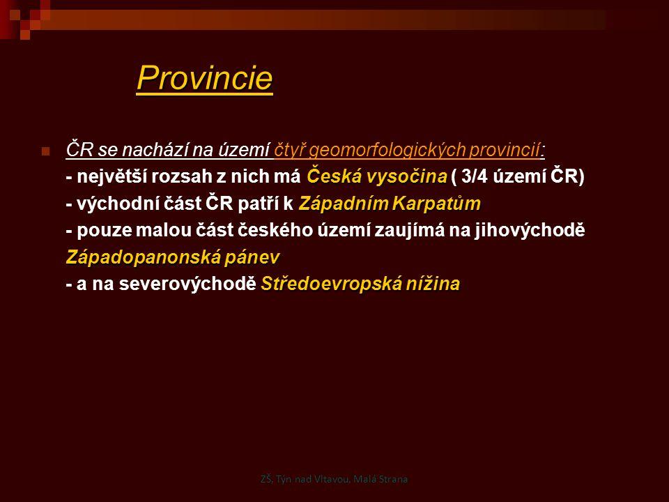 Provincie ČR se nachází na území čtyř geomorfologických provincií: Česká vysočina - největší rozsah z nich má Česká vysočina ( 3/4 území ČR) Západním