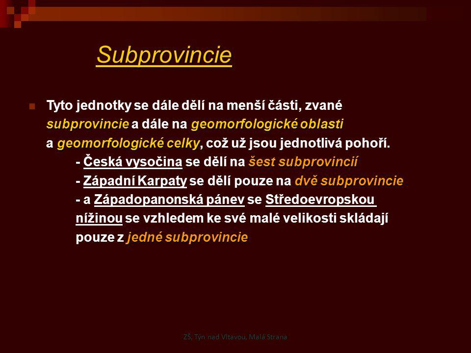 Subprovincie Tyto jednotky se dále dělí na menší části, zvané subprovinciegeomorfologické oblasti subprovincie a dále na geomorfologické oblasti geomo