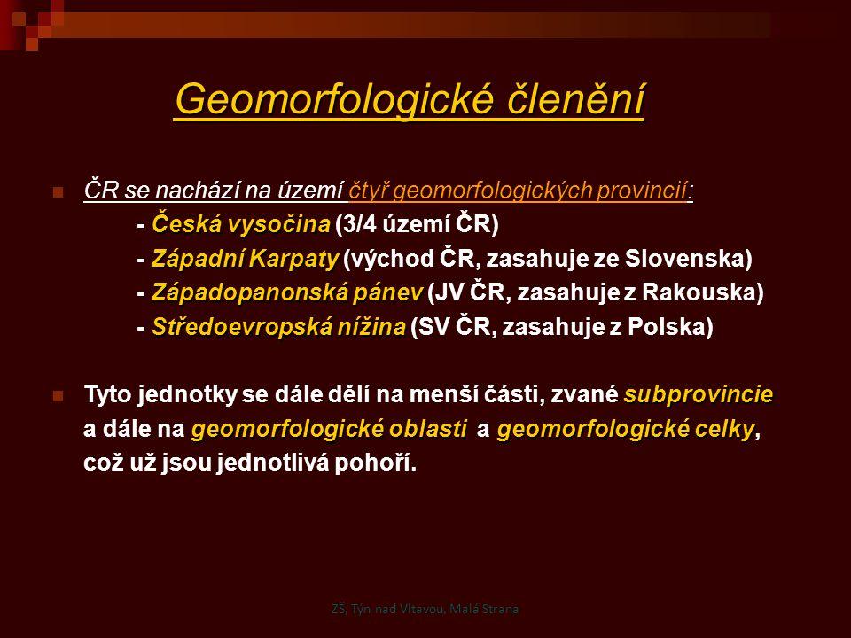Geomorfologické členění ČR se nachází na území čtyř geomorfologických provincií: Česká vysočina - Česká vysočina (3/4 území ČR) Západní Karpaty - Zápa