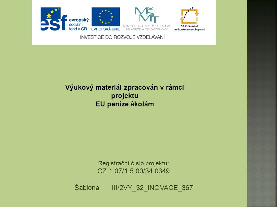 Výukový materiál zpracován v rámci projektu EU peníze školám Registrační číslo projektu: CZ.1.07/1.5.00/34.0349 Šablona III/2VY_32_INOVACE_367