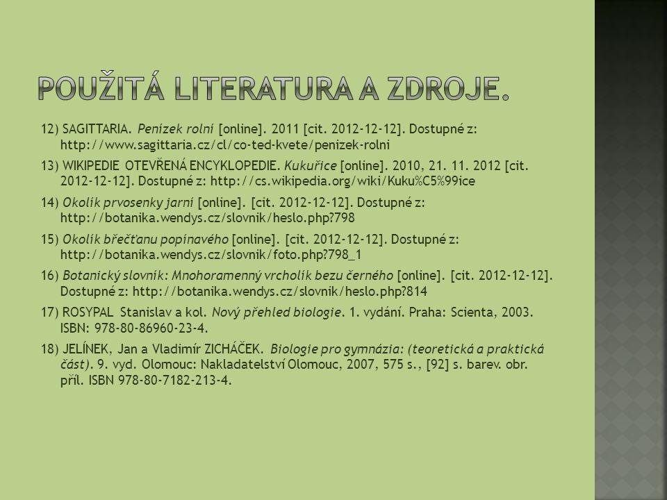 12) SAGITTARIA. Penízek rolní [online]. 2011 [cit. 2012-12-12]. Dostupné z: http://www.sagittaria.cz/cl/co-ted-kvete/penizek-rolni 13) WIKIPEDIE OTEVŘ