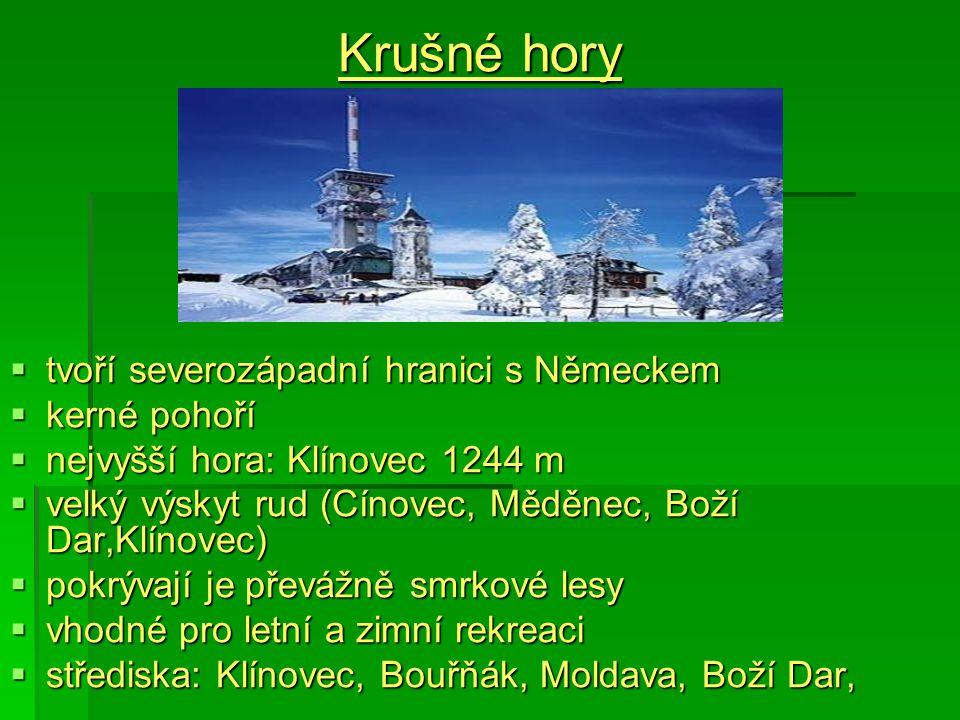 Krušné hory  tvoří severozápadní hranici s Německem  kerné pohoří  nejvyšší hora: Klínovec 1244 m  velký výskyt rud (Cínovec, Měděnec, Boží Dar,Kl