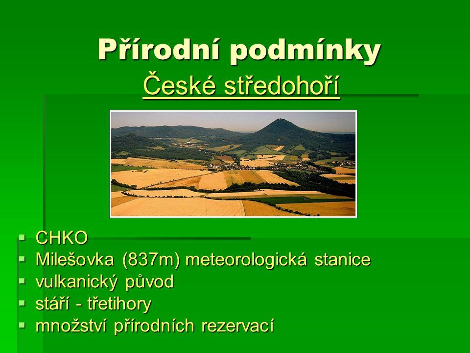 Přírodní podmínky České středohoří  CHKO  Milešovka (837m) meteorologická stanice  vulkanický původ  stáří - třetihory  množství přírodních rezervací