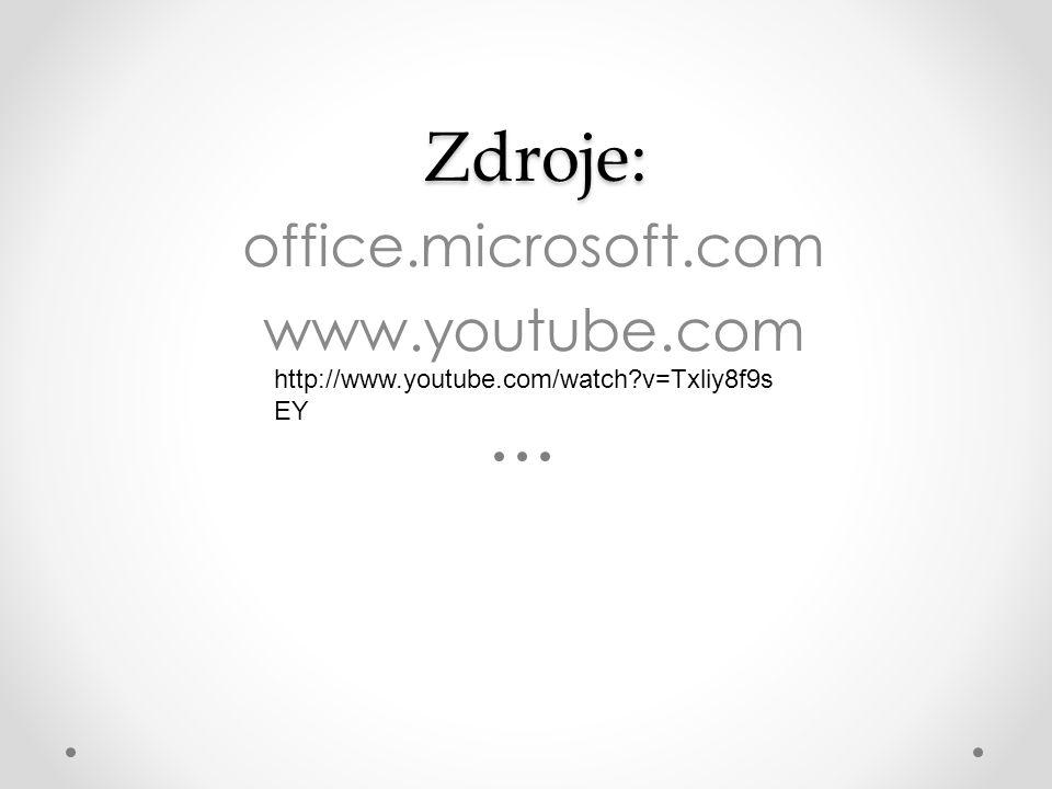 Zdroje: Zdroje: office.microsoft.com www.youtube.com http://www.youtube.com/watch v=Txliy8f9s EY