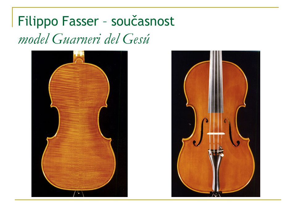Filippo Fasser – současnost model Guarneri del Gesú