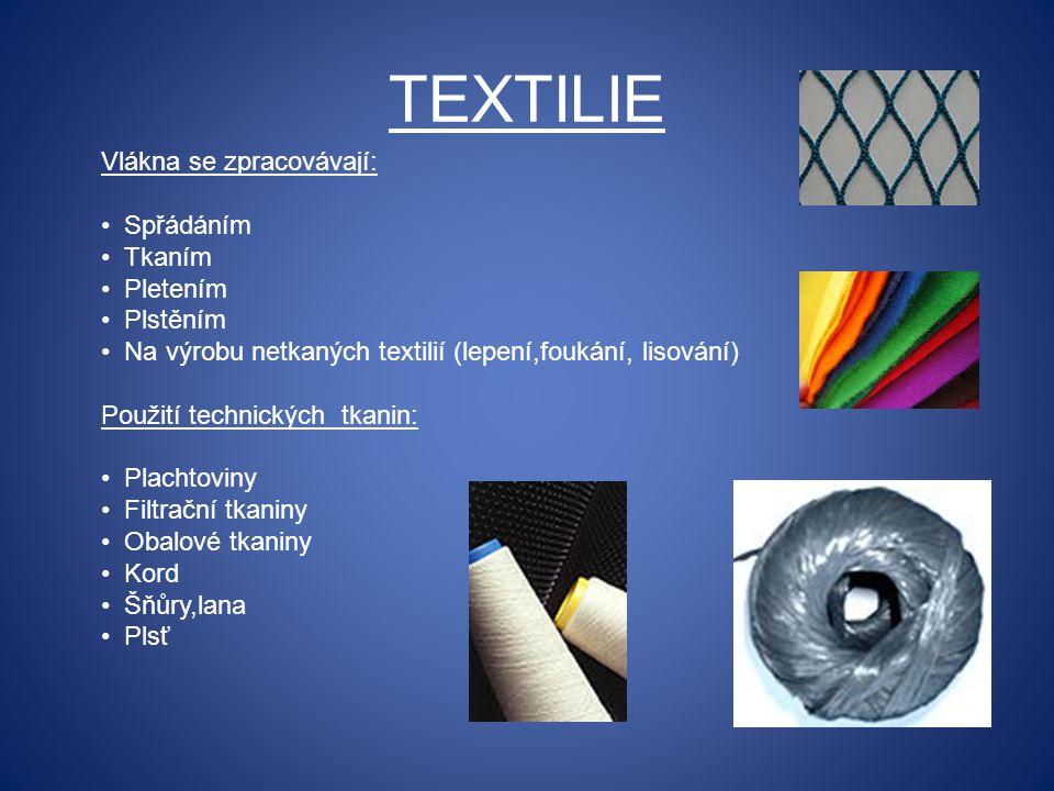 TEXTILIE Vlákna se zpracovávají: Spřádáním Tkaním Pletením Plstěním Na výrobu netkaných textilií (lepení,foukání, lisování) Použití technických tkanin