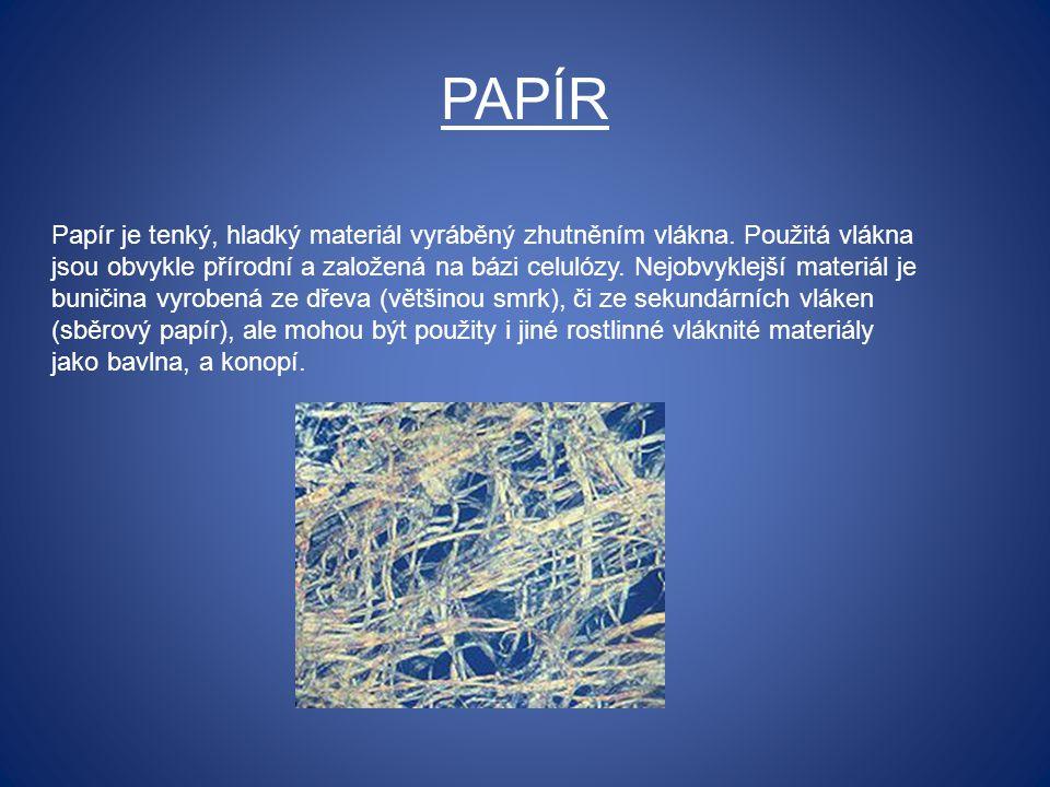 PAPÍR Papír je tenký, hladký materiál vyráběný zhutněním vlákna. Použitá vlákna jsou obvykle přírodní a založená na bázi celulózy. Nejobvyklejší mater