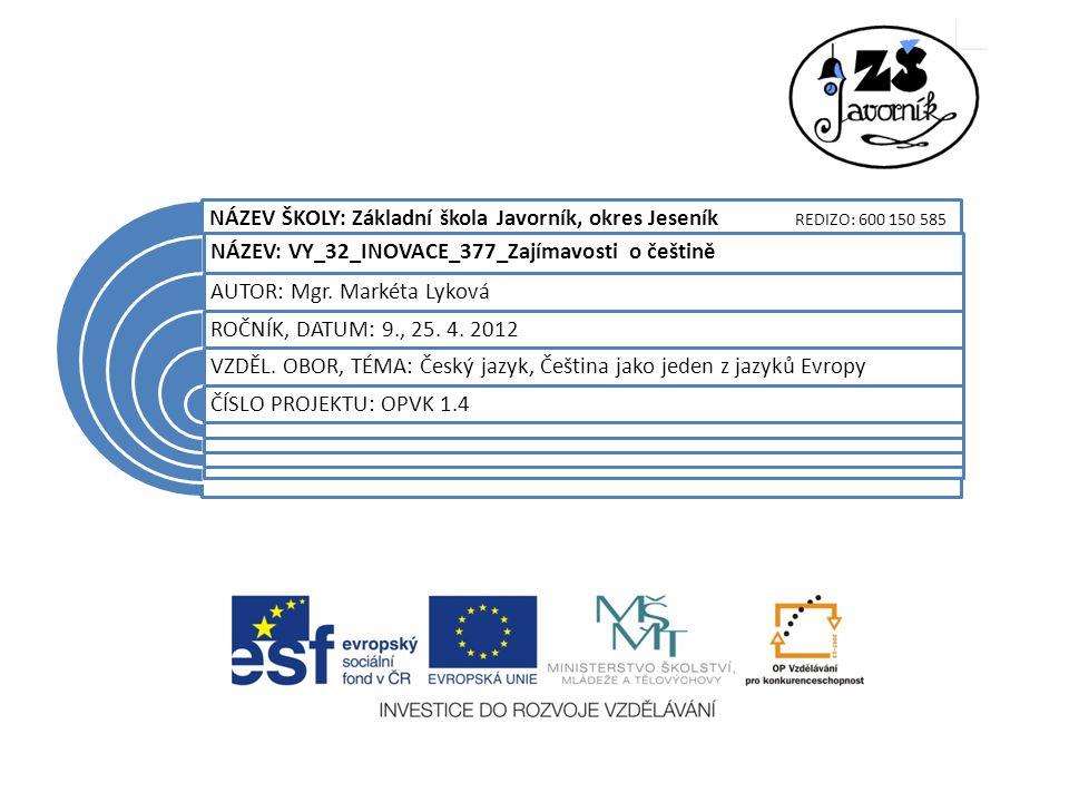 NÁZEV ŠKOLY: Základní škola Javorník, okres Jeseník REDIZO: 600 150 585 NÁZEV: VY_32_INOVACE_377_Zajímavosti o češtině AUTOR: Mgr.