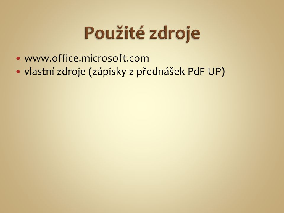 www.office.microsoft.com vlastní zdroje (zápisky z přednášek PdF UP)