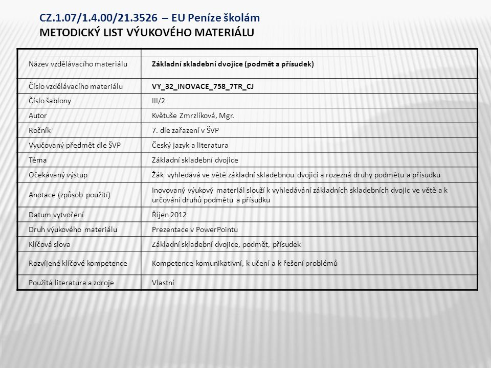 Název vzdělávacího materiáluZákladní skladební dvojice (podmět a přísudek) Číslo vzdělávacího materiáluVY_32_INOVACE_758_7TR_CJ Číslo šablonyIII/2 Aut