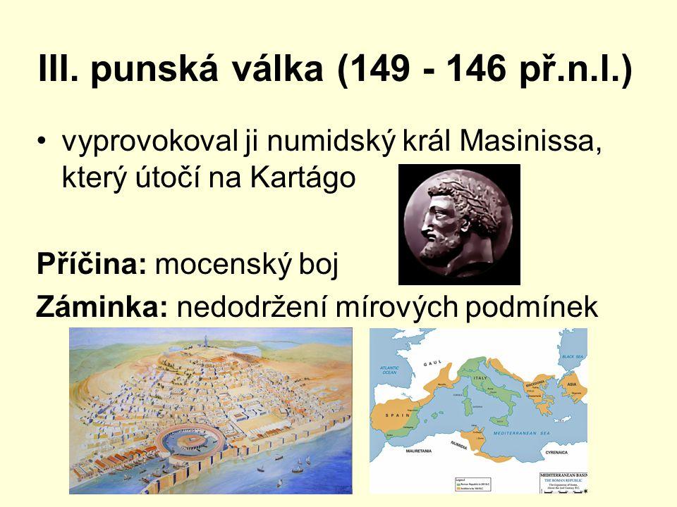 III. punská válka (149 - 146 př.n.l.) vyprovokoval ji numidský král Masinissa, který útočí na Kartágo Příčina: mocenský boj Záminka: nedodržení mírový