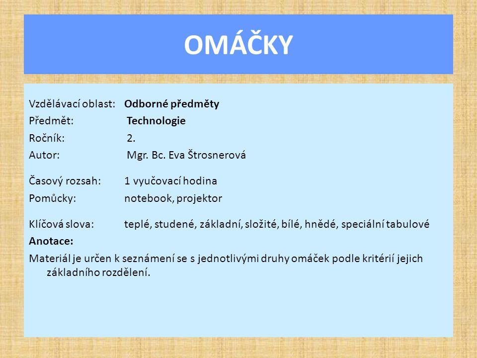 OMÁČKY Vzdělávací oblast:Odborné předměty Předmět: Technologie Ročník: 2. Autor: Mgr. Bc. Eva Štrosnerová Časový rozsah:1 vyučovací hodina Pomůcky:not