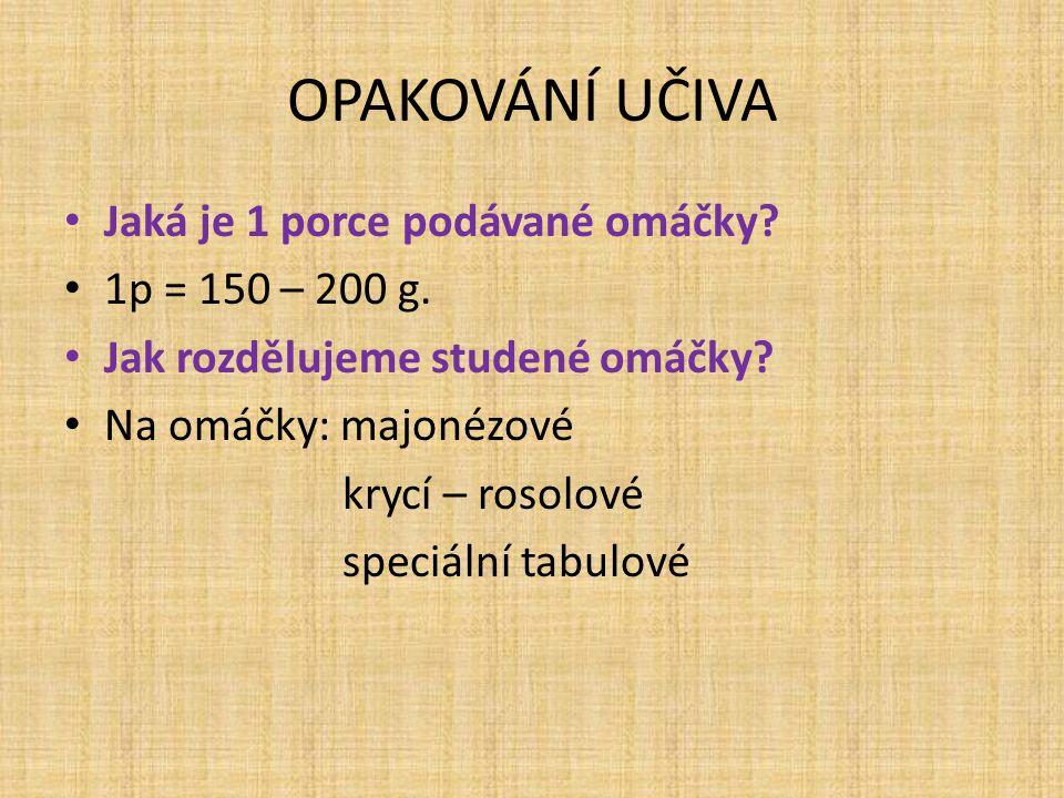 URČI SPRÁVNĚ Rozdělení omáček podle: Teploty: Použitých surovin: Zahuštění: Barvy: Řešení: