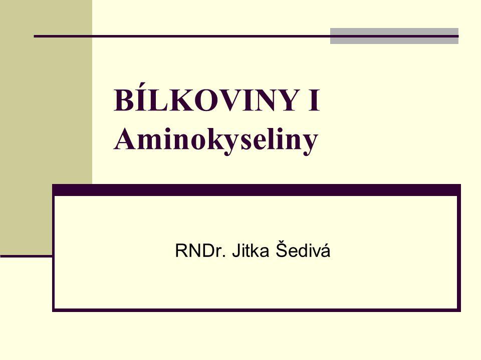 BÍLKOVINY I Aminokyseliny RNDr. Jitka Šedivá
