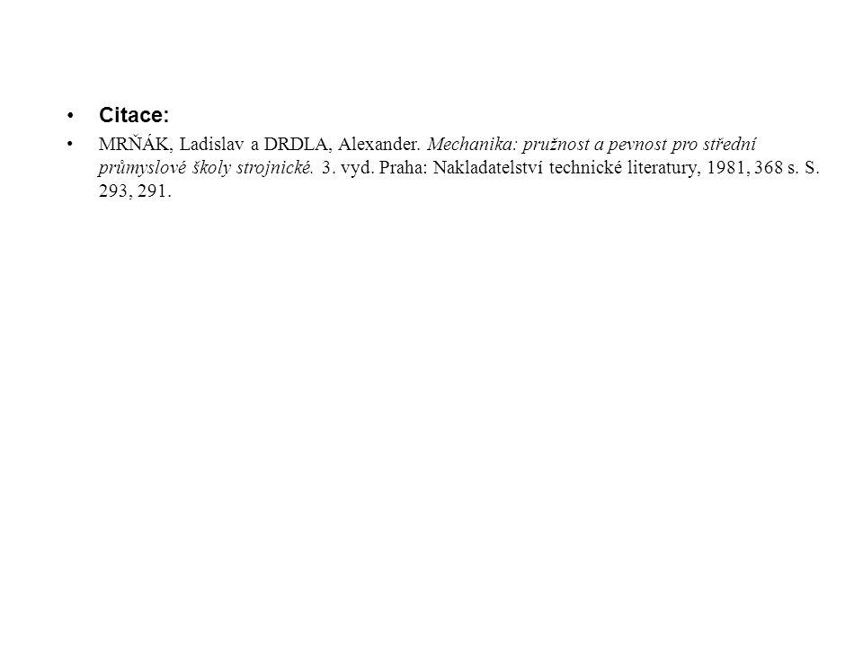 Citace: MRŇÁK, Ladislav a DRDLA, Alexander. Mechanika: pružnost a pevnost pro střední průmyslové školy strojnické. 3. vyd. Praha: Nakladatelství techn