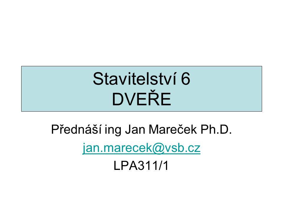 Stavitelství 6 DVEŘE Přednáší ing Jan Mareček Ph.D. jan.marecek@vsb.cz LPA311/1