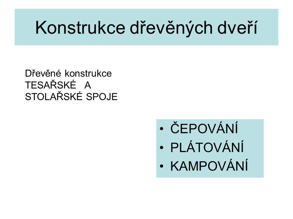 Konstrukce dřevěných dveří ČEPOVÁNÍ PLÁTOVÁNÍ KAMPOVÁNÍ Dřevěné konstrukce TESAŘSKÉ A STOLAŘSKÉ SPOJE