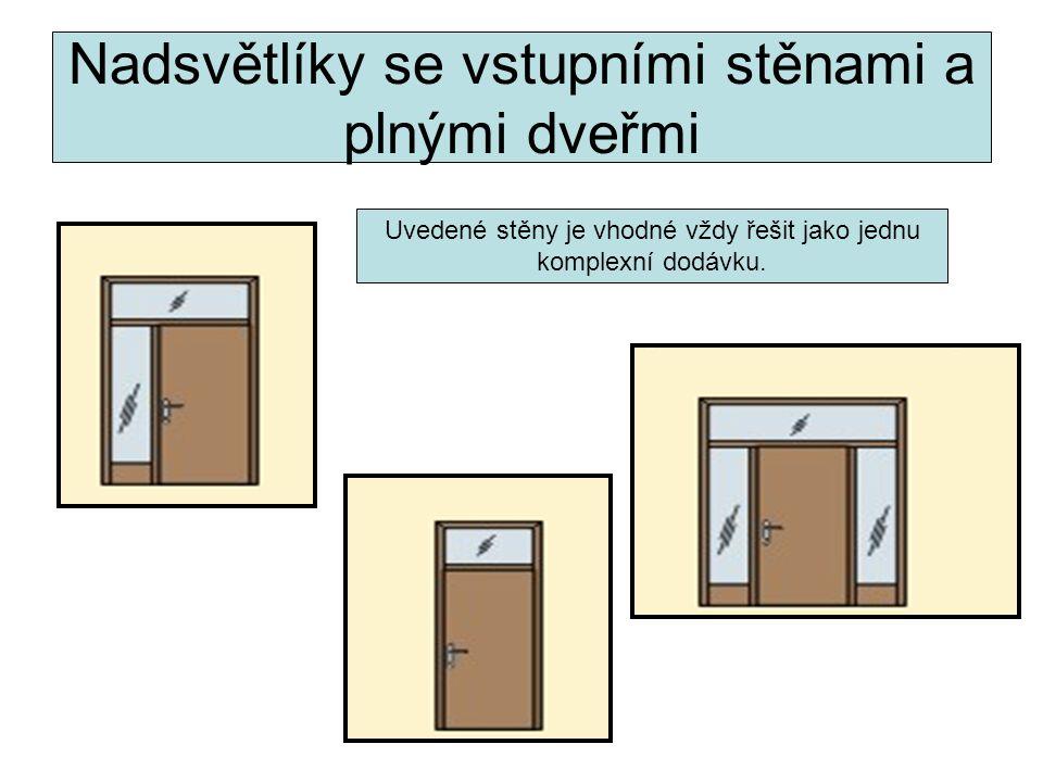 Nadsvětlíky se vstupními stěnami a plnými dveřmi Uvedené stěny je vhodné vždy řešit jako jednu komplexní dodávku.