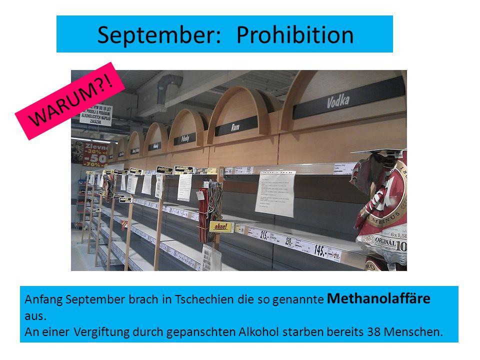 Anfang September brach in Tschechien die so genannte Methanolaffäre aus. An einer Vergiftung durch gepanschten Alkohol starben bereits 38 Menschen. Se
