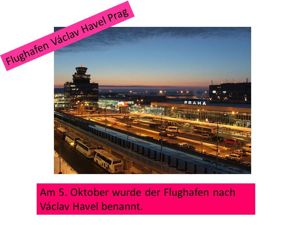 Am 5. Oktober wurde der Flughafen nach Václav Havel benannt. Flughafen Václav Havel Prag